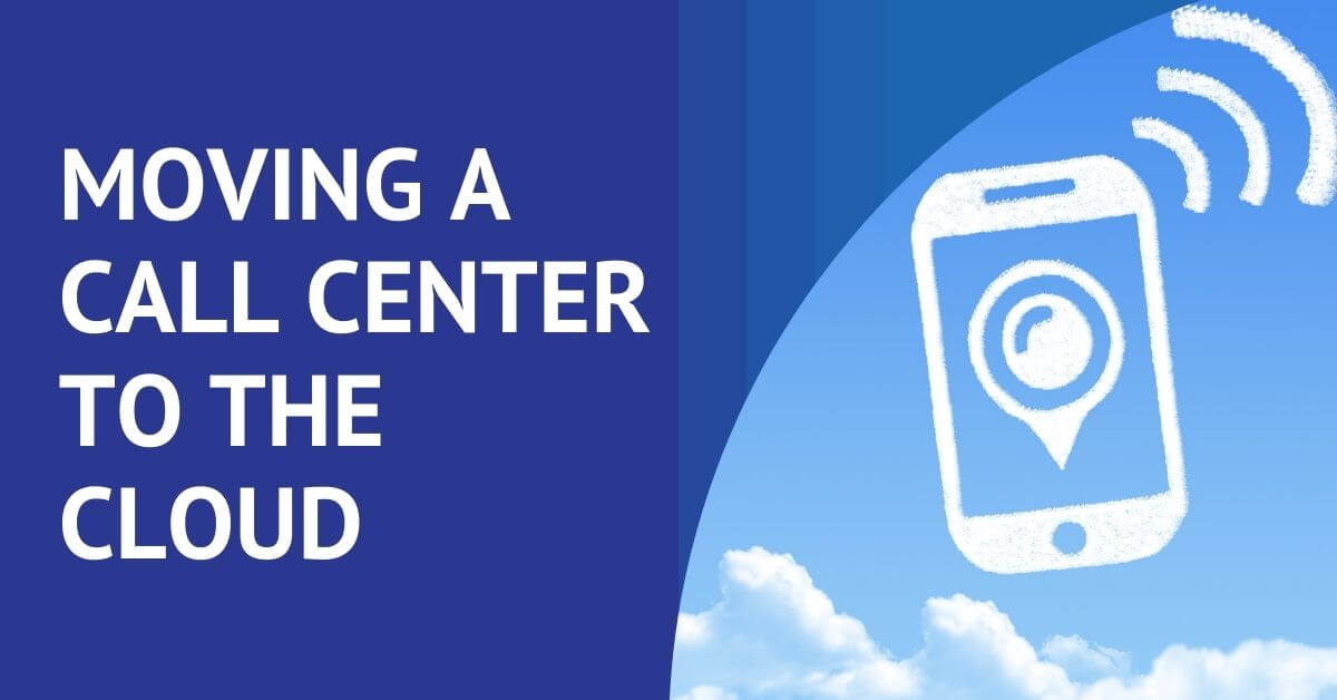 Moving Call Center to the Cloud